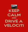 KEEP CALM AND DRIVE A VELOCITI - Personalised Poster A4 size