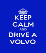 KEEP CALM AND DRIVE A VOLVO - Personalised Poster A4 size