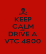 KEEP CALM AND DRIVE A VTC 4800 - Personalised Poster A4 size