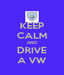 KEEP CALM AND DRIVE A VW - Personalised Poster A4 size