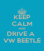KEEP CALM AND DRIVE A  VW BEETLE - Personalised Poster A4 size