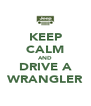 KEEP CALM AND DRIVE A WRANGLER - Personalised Poster A4 size