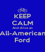 KEEP CALM And drive an All-American Ford - Personalised Poster A4 size