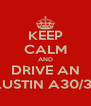 KEEP CALM AND DRIVE AN AUSTIN A30/35 - Personalised Poster A4 size