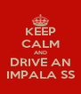 KEEP CALM AND DRIVE AN IMPALA SS - Personalised Poster A4 size