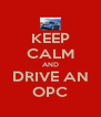 KEEP CALM AND DRIVE AN OPC - Personalised Poster A4 size