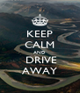 KEEP CALM AND  DRIVE AWAY - Personalised Poster A4 size