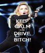 KEEP CALM AND DRIVE, BITCH! - Personalised Poster A4 size