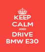 KEEP CALM AND DRIVE BMW E30 - Personalised Poster A4 size