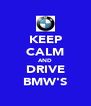 KEEP CALM AND DRIVE BMW'S - Personalised Poster A4 size