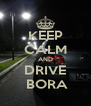 KEEP CALM AND DRIVE  BORA - Personalised Poster A4 size