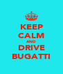 KEEP CALM AND DRIVE BUGATTI - Personalised Poster A4 size