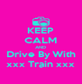 KEEP CALM AND Drive By With xxx Train xxx - Personalised Poster A4 size