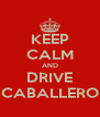KEEP CALM AND DRIVE CABALLERO - Personalised Poster A4 size