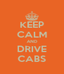 KEEP CALM AND DRIVE CABS - Personalised Poster A4 size