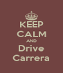 KEEP CALM AND Drive Carrera - Personalised Poster A4 size