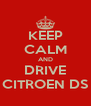KEEP CALM AND DRIVE CITROEN DS - Personalised Poster A4 size