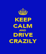 KEEP CALM AND DRIVE CRAZILY - Personalised Poster A4 size
