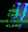 KEEP CALM AND DRIVE CROSSERS Ki,AIRZ - Personalised Poster A4 size