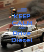 KEEP CALM AND Drive Diesel - Personalised Poster A4 size