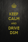 KEEP CALM AND DRIVE DSM - Personalised Poster A4 size