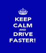 KEEP CALM AND DRIVE FASTER! - Personalised Poster A4 size
