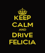 KEEP CALM AND DRIVE FELICIA - Personalised Poster A4 size