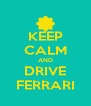 KEEP CALM AND DRIVE FERRARI - Personalised Poster A4 size