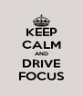 KEEP CALM AND DRIVE FOCUS - Personalised Poster A4 size