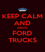 KEEP CALM AND DRIVE FORD TRUCKS - Personalised Poster A4 size