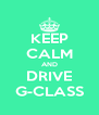 KEEP CALM AND DRIVE G-CLASS - Personalised Poster A4 size