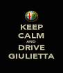 KEEP CALM AND DRIVE GIULIETTA - Personalised Poster A4 size