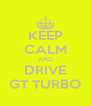 KEEP CALM AND DRIVE  GT TURBO  - Personalised Poster A4 size