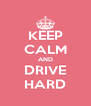 KEEP CALM AND DRIVE HARD - Personalised Poster A4 size