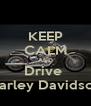 KEEP CALM AND Drive  Harley Davidson - Personalised Poster A4 size