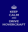 KEEP CALM AND DRIVE HOVERCRAFT - Personalised Poster A4 size