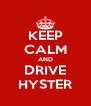 KEEP CALM AND DRIVE HYSTER - Personalised Poster A4 size