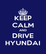 KEEP CALM AND DRIVE HYUNDAI - Personalised Poster A4 size