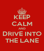 KEEP CALM AND DRIVE INTO THE LANE - Personalised Poster A4 size