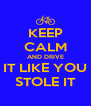 KEEP CALM AND DRIVE IT LIKE YOU STOLE IT - Personalised Poster A4 size