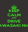 KEEP CALM AND DRIVE KAWASAKI Ninja - Personalised Poster A4 size