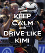 KEEP CALM AND DRIVE LIKE KIMI - Personalised Poster A4 size