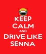 KEEP CALM AND DRIVE LIKE SENNA - Personalised Poster A4 size