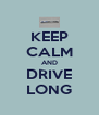 KEEP CALM AND DRIVE LONG - Personalised Poster A4 size