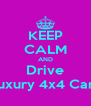KEEP CALM AND Drive Luxury 4x4 Cars - Personalised Poster A4 size