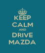 KEEP CALM AND DRIVE MAZDA - Personalised Poster A4 size