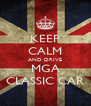 KEEP CALM AND DRIVE MGA CLASSIC CAR - Personalised Poster A4 size