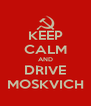 KEEP CALM AND DRIVE MOSKVICH - Personalised Poster A4 size