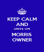 KEEP CALM AND DRIVE ON MORRIS OWNER - Personalised Poster A4 size