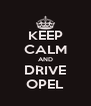 KEEP CALM AND DRIVE OPEL - Personalised Poster A4 size